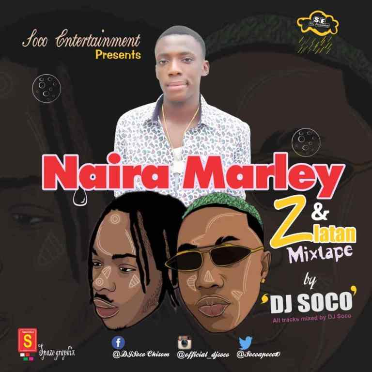 [MIXTAPE]: DJ SOCO - BEST OF NAIRA MARLEY MIXTAPE
