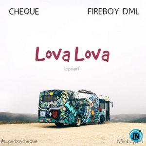 CHEQUE FT FIREBOY DML - LOVA LOVA (COVER)