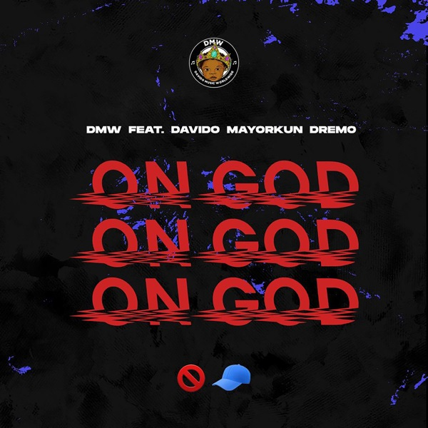 DMW FT DAVIDO × MAYORKUN × DREMO – ON GOD