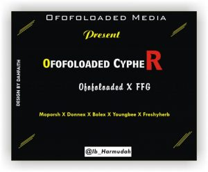 OFOFOLOADED FT FFG – OFOFOLOADED CYPHER (VOL 1.0)