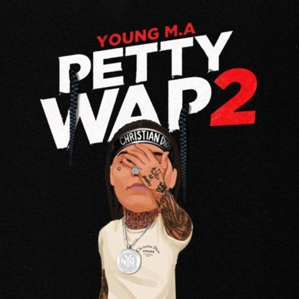 YOUNG M.A – PETTY WAP 2