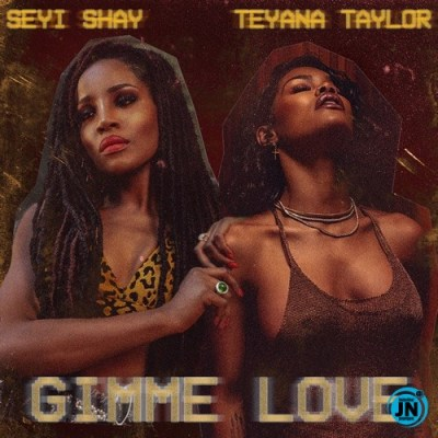 SEYI SHAY FT TEYANA TAYLOR - GIMME LOVE (REMIX)