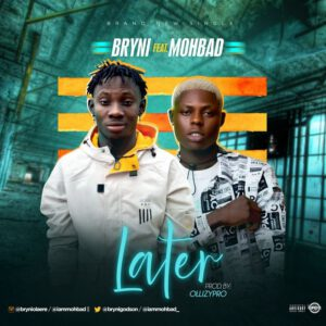 BRYNI FT MOHBAD – LATER