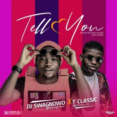 DJ SWAGNOWO FT T-CLASSIC – TELL YOU
