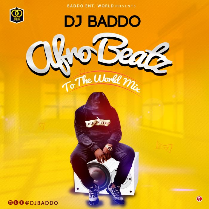 [MIXTAPE]: DJ BADDO – AFRO BEATZ TO THE WORLD MIX