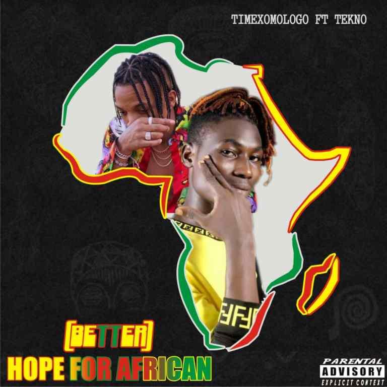 TIMEXOMOLOGO FT TEKNO – BETTER (HOPE FOR AFRICA)