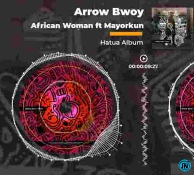 ARROW BWOY FT MAYORKUN – AFRICAN WOMAN