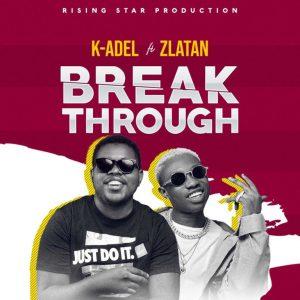 K-Adel Ft. Zlatan – Break Through