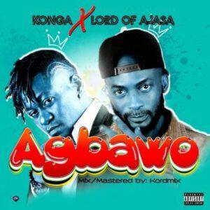 KONGA FT LORD OF AJASA – AGBAWO