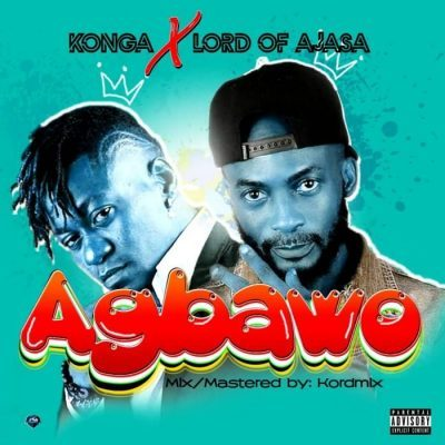 KONGA FT LORD OF AJASA – AGBAWO