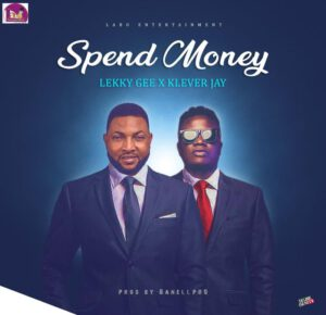 LEKKY GEE FT KLEVER JAY – SPEND MONEY
