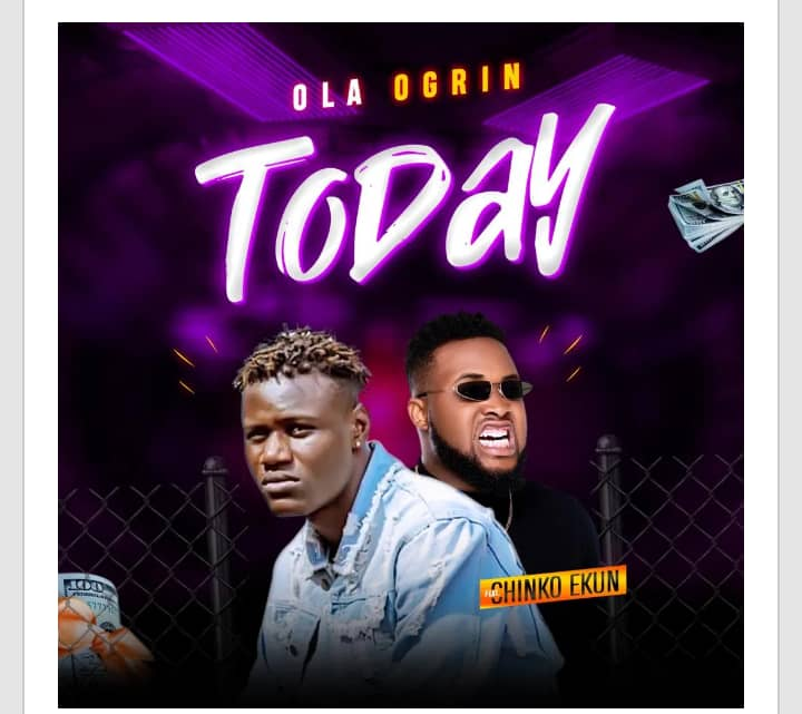 Ola Ogrin Ft. Chinko Ekun – Today