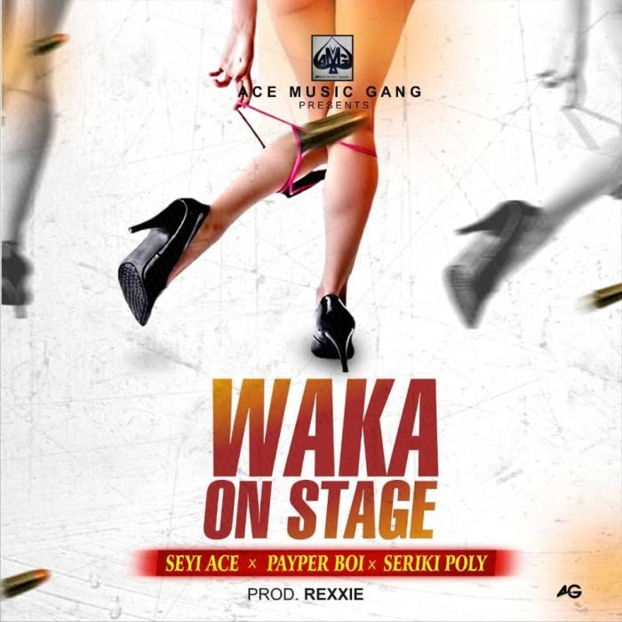 [AUDIO + VIDEO]: SEYI ACE FT. SERIKI POLY × PAYPER BOI – WAKA ON STAGE