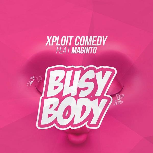 XPLOIT COMEDY FT MAGNITO – BUSY BODY