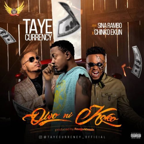 TAYE CURRENCY FT CHINKO EKUN × SINA RAMBO – OWO NI KOKO