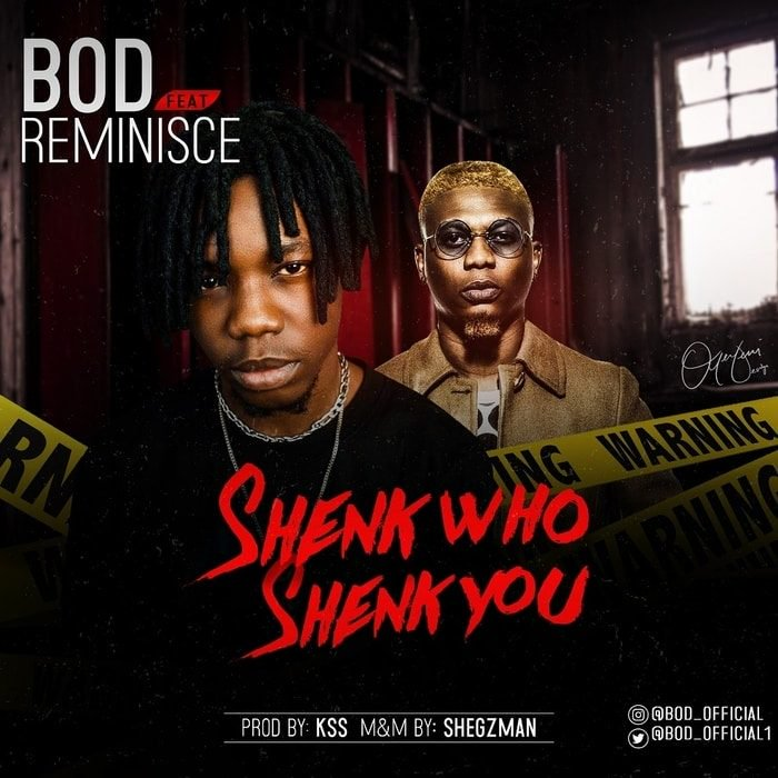 [Audio + Video]: B.O.D Ft. Reminisce – Shenk Who Shenk You
