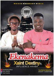 Xaint Dextiny Ft. Influence Akaba – Ekenakema