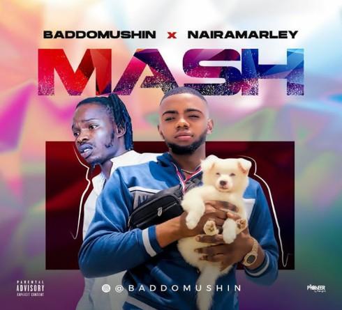 BaddoMushin Ft Naira Marley – Mash Mp3