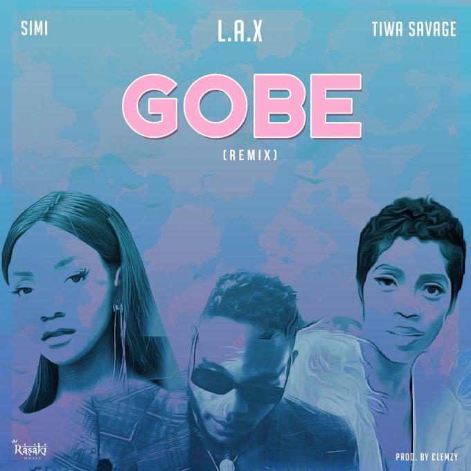 L.A.X Ft Simi & Tiwa Savage – Gobe Remix