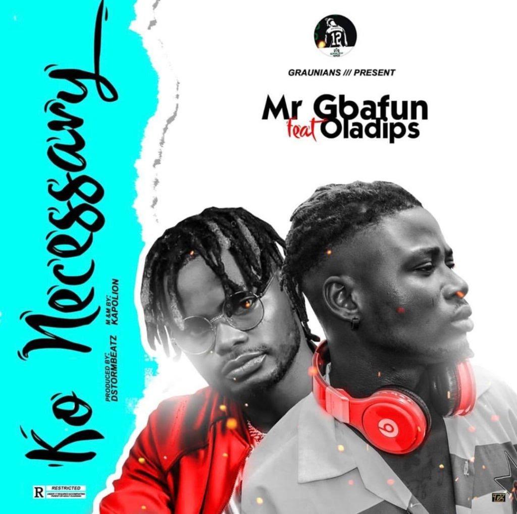 Mr Gbafun Ft Oladips - Ko Necessary