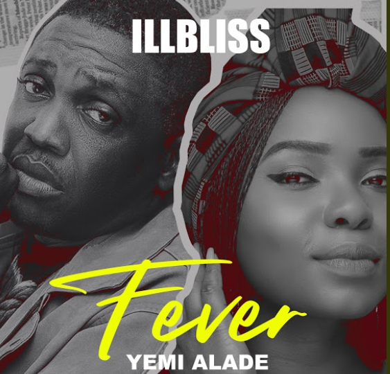 Illbliss Ft Yemi Alade – Fever