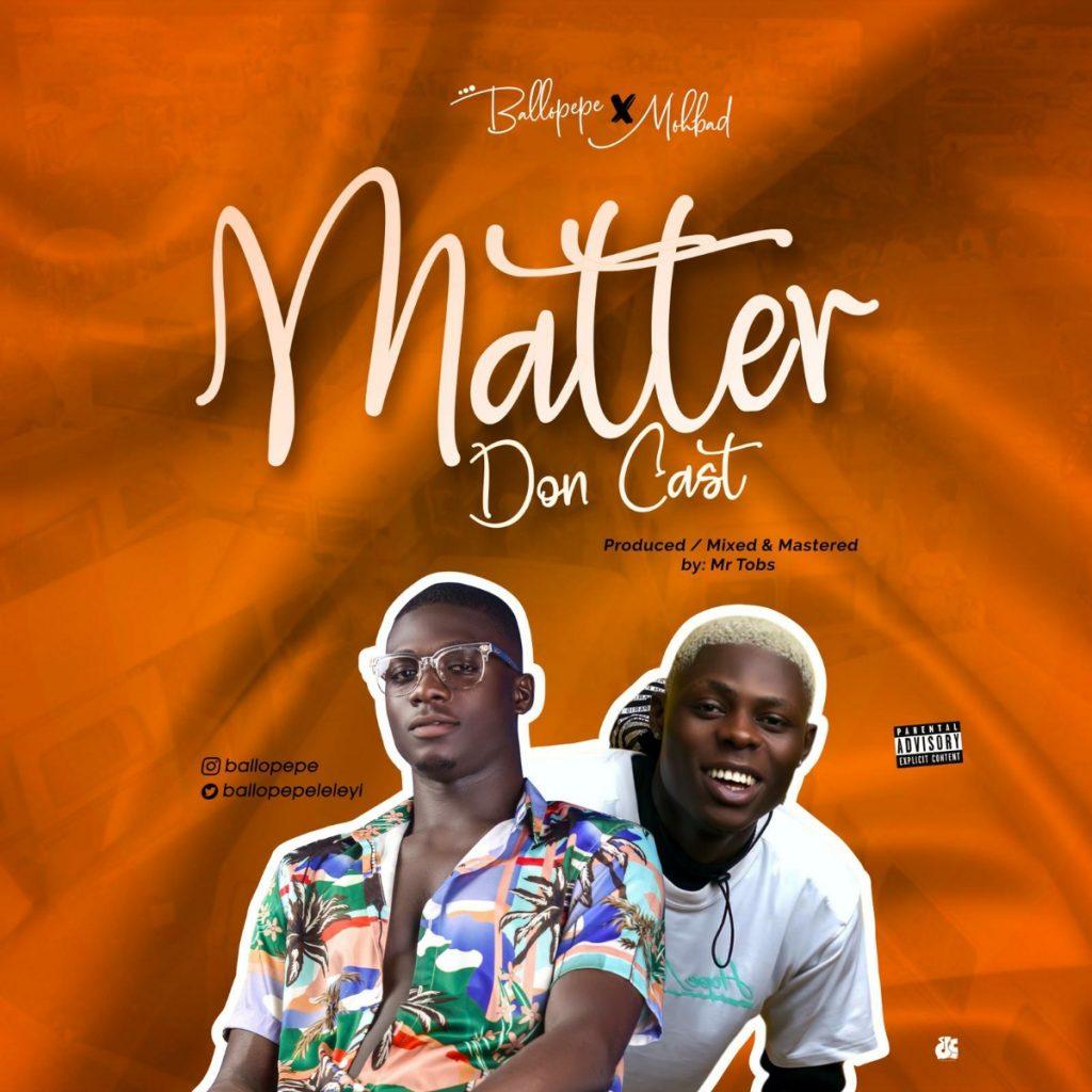 Ballopepe Ft Mohbad – Matter Don Cast Mp3