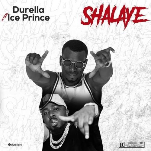 Durella Ft Ice Prince – Shalaye Mp3
