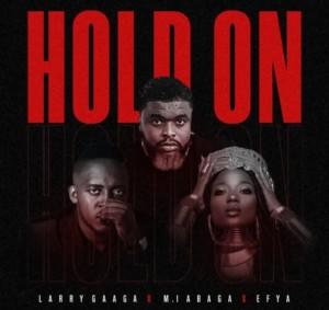Larry GaaGa Ft MI Abaga & Efya – Hold On Mp3