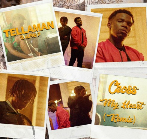 Tellaman Ft Alpha P – Cross My Heart (Remix)