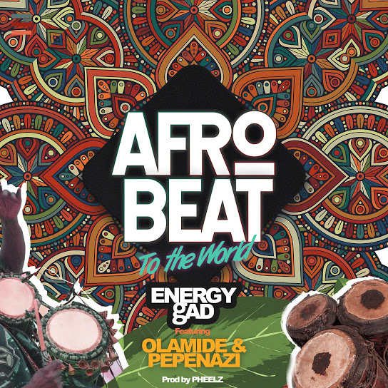 Energy Gad Ft Olamide & Pepenazi – Afro Beat To The World Mp3