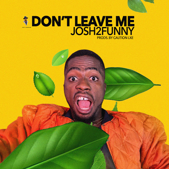 Josh2Funny – Don't Leave Me Mp3