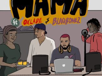 DJ K3yz ft Oxlade & Blaqbonez – Mama Mp3