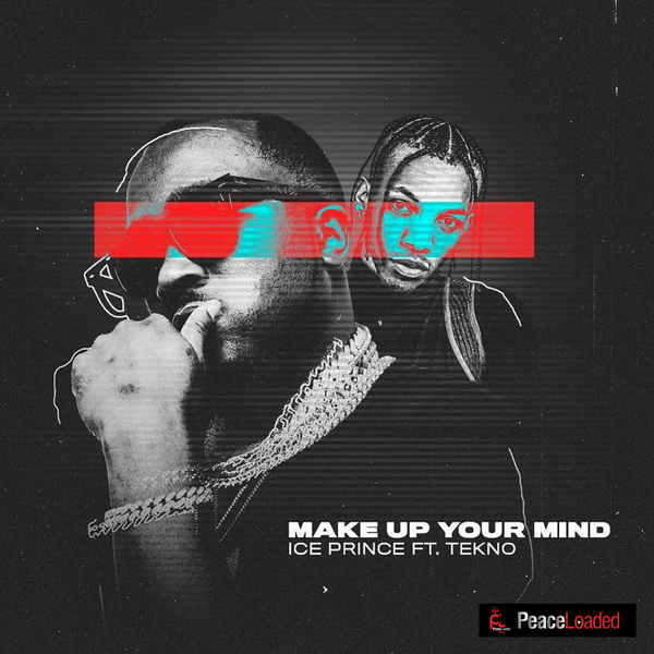 Ice Prince Ft Tekno – Make Up Your Mind Mp3