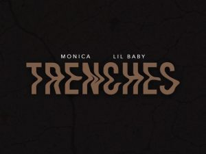 Monica Ft Lil Baby– Trenches Mp3