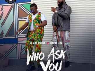 Oga Network Ft Harrysong – Who Ask You (Remix) Mp3
