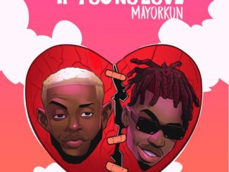 Chike Ft Mayorkun – If You No Love Mp3