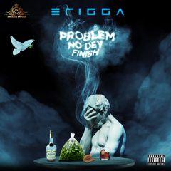 Erigga – Problem Nor Dey Finish Mp3