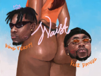 King Perryy Ft Kizz Daniel – Waist Mp3