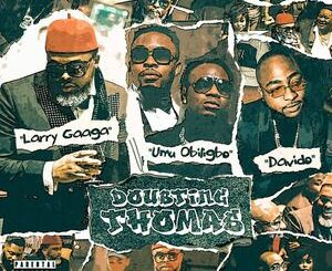 Larry Gaaga Ft Davido & Umu Obiligbo – Doubting Thomas Mp3