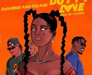 Ojahbee Ft Oxlade – Dutty Love Mp3