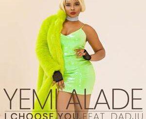 Yemi Alade Ft Dadju – I Choose You Mp3