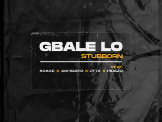 Lyta Ft Picazo & Stubborn Beatz – Gbale Lo Mp3