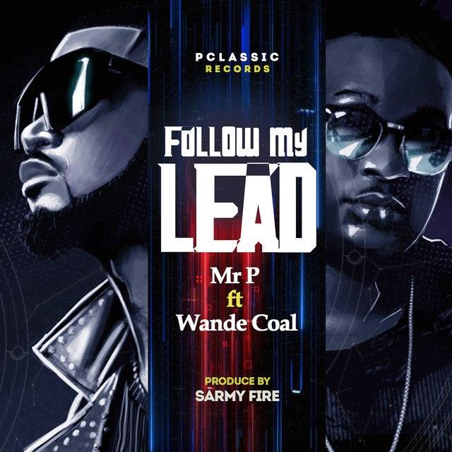 Mr. P Ft Wande Coal – Follow My Lead Mp3