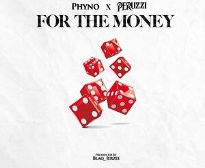 Phyno Ft Peruzzi – For The Money Mp3