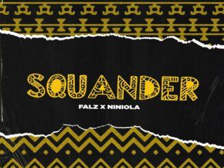 Falz Ft Niniola – Squander Mp3