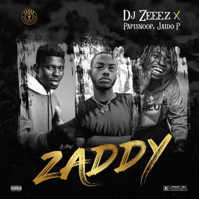 DJ Zeeez Ft Jadio P & Papisnoop – Zaddy Mp3