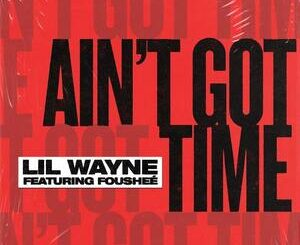 Lil Wayne Ft. Foushee – Ain t Got Time Mp3