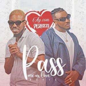 AY.Com Ft. Peruzzi – Pass Me Ur Love (Remix) Mp3
