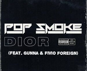 Pop Smoke Ft. Gunna & Fivio Foreign – Dior (Remix) Mp3