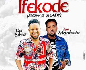 Da Silva Ft. Manfesto – Ifekode (Slow & Steady) Mp3
